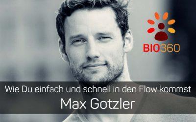 Wie Du einfach und schnell in den Flow kommst – ein Gespräch mit Maximilian Gotzler