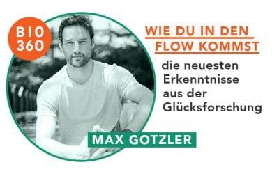 Wie Du in den Flow kommst – die neuesten Erkenntnisse aus der Glücksforschung: Max Gotzler
