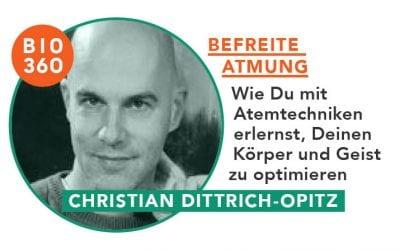 Befreite Atmung – Wie Du mit Atemtechniken erlernst, Deinen Körper und Geist zu optimieren: Christian Dittrich-Opitz
